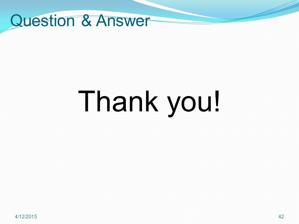 Question & Answer 4212-Apr-15 4/12/201542 Thank you!