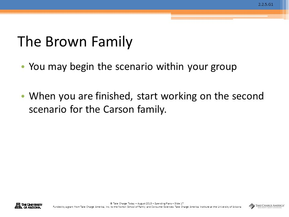 2.2.5.G1 © Take Charge Today – August 2013 – Spending Plans – Slide 17 Funded by a grant from Take Charge America, Inc.
