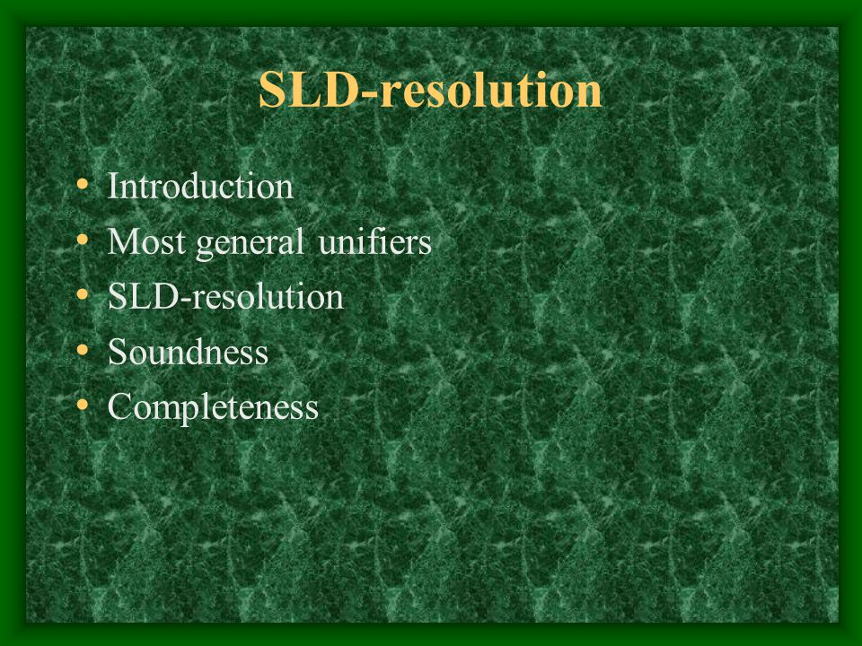 SLD-resolution Introduction Most general unifiers SLD-resolution Soundness Completeness