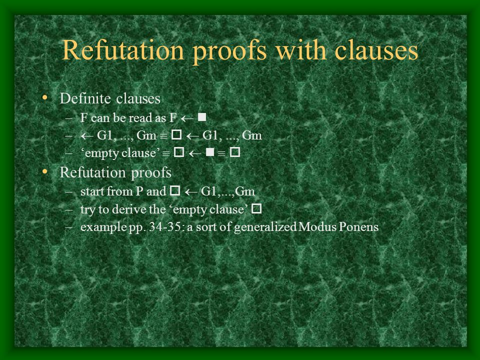Refutation proofs with clauses Definite clauses –F can be read as F  –  G1,..., Gm    G1,..., Gm –'empty clause'      Refutation proofs –sta