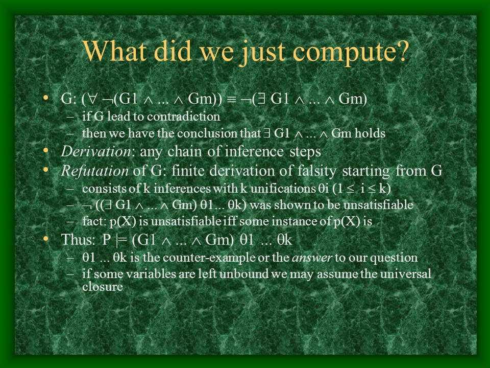 What did we just compute? G: (   (G1 ...  Gm))   (  G1 ...  Gm) –if G lead to contradiction –then we have the conclusion that  G1 ...  Gm