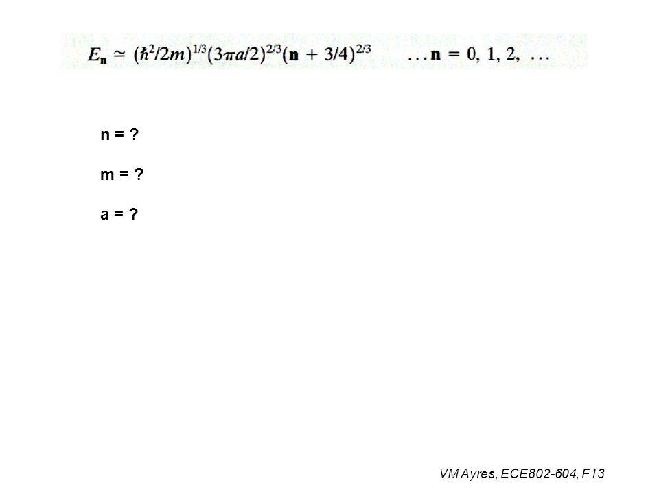VM Ayres, ECE802-604, F13 n = ? m = ? a = ?