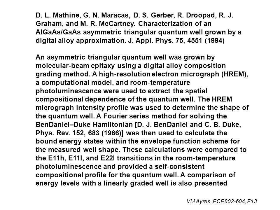 VM Ayres, ECE802-604, F13 D. L. Mathine, G. N. Maracas, D. S. Gerber, R. Droopad, R. J. Graham, and M. R. McCartney. Characterization of an AlGaAs/GaA