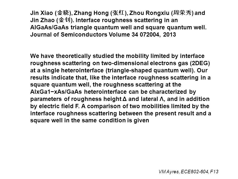 VM Ayres, ECE802-604, F13 Jin Xiao ( 金晓 ), Zhang Hong ( 张红 ), Zhou Rongxiu ( 周荣秀 ) and Jin Zhao ( 金钊 ). Interface roughness scattering in an AlGaAs/Ga