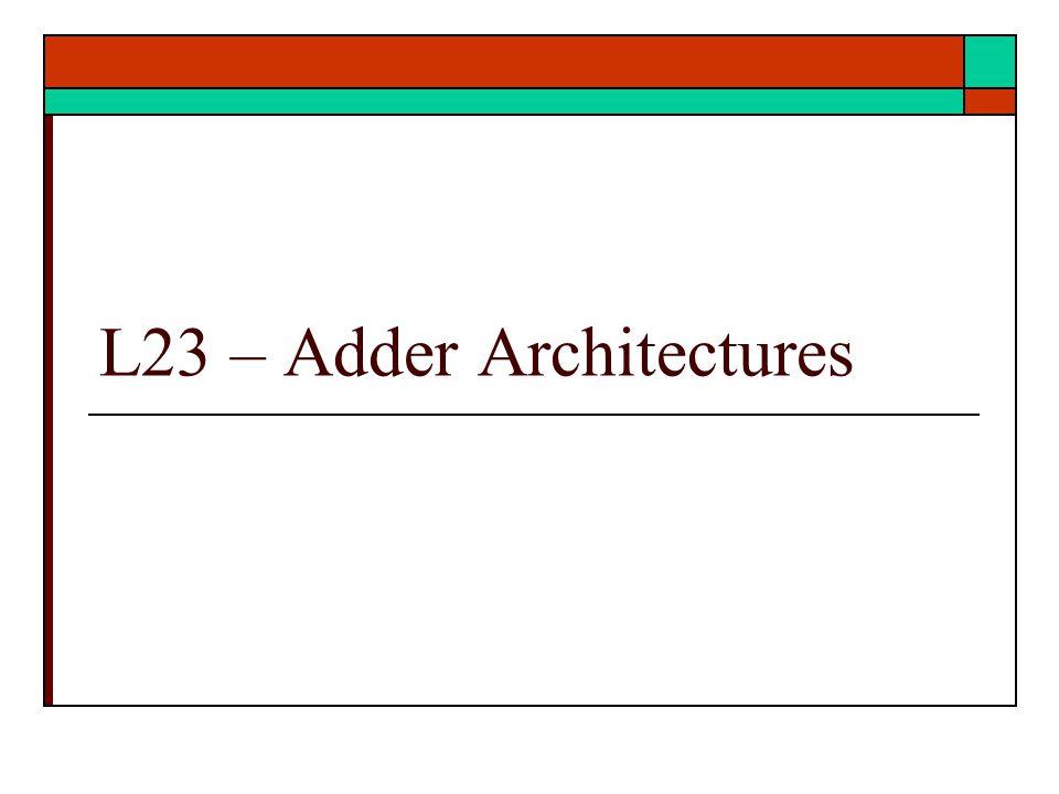 L23 – Adder Architectures