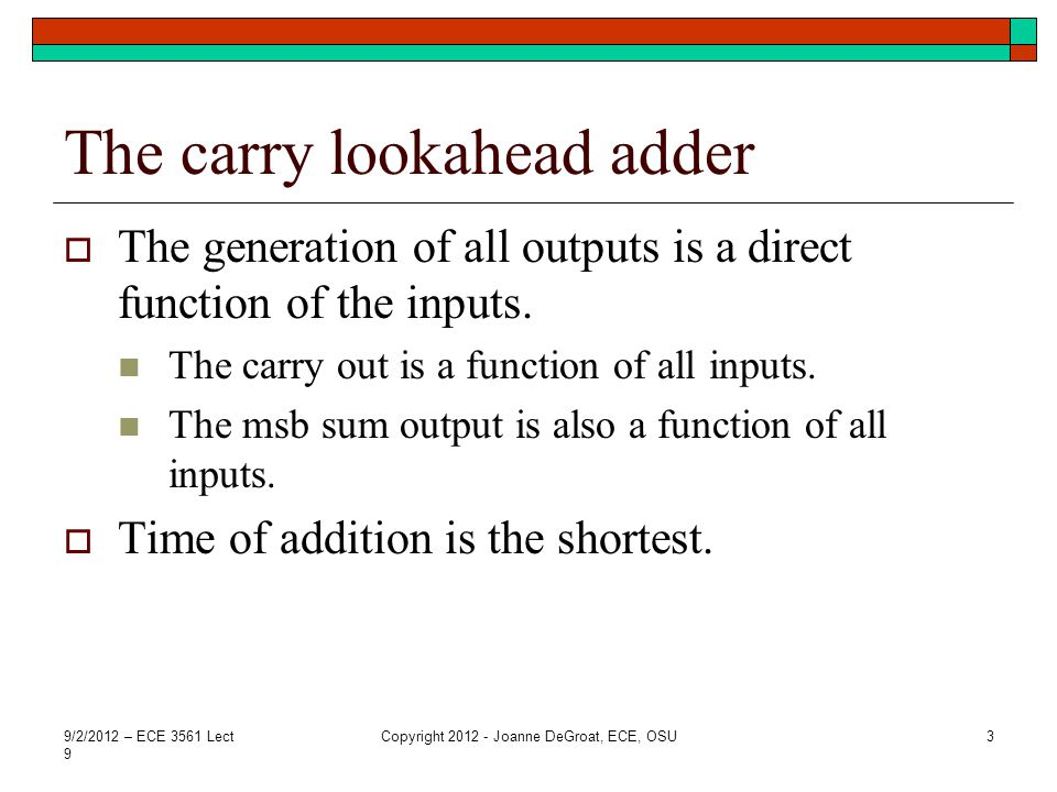 The carry lookahead adder  The generation of all outputs is a direct function of the inputs. The carry out is a function of all inputs. The msb sum o