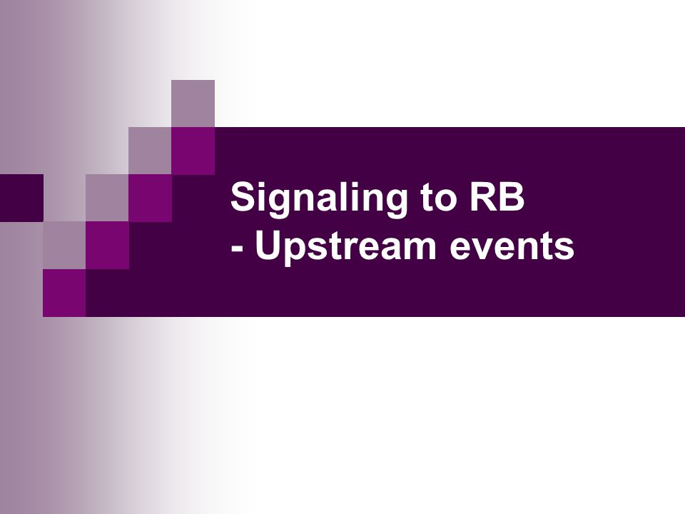 Signaling to RB - Upstream events