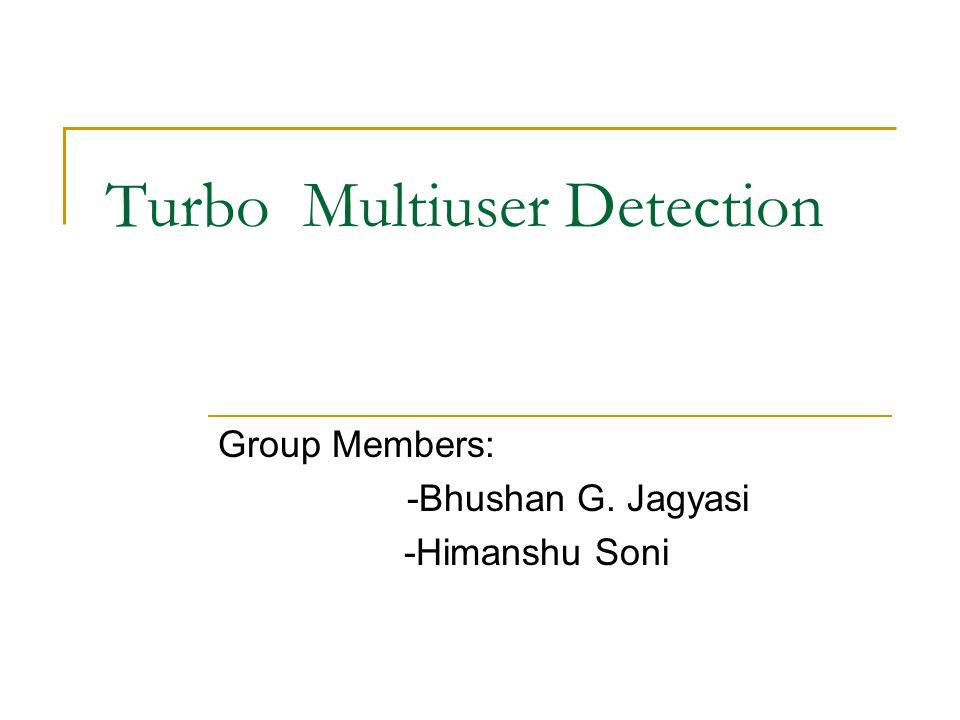 Single user detection b 1 (.) b 2 (.) b n (.) g1 g2 gn Modula- -tion AWGN Modula- -tion b^ 1 (.) b^ 2 (.) b^ n (.) g1 g2 gn Decision Reciever / Detector Noisy Channel r(t) Received signal, r(t) = b1g1f1+ b2g2f2+ ……bngnfn + n(t) After detector y(t)=b^1(t) = b1.g1.g1.