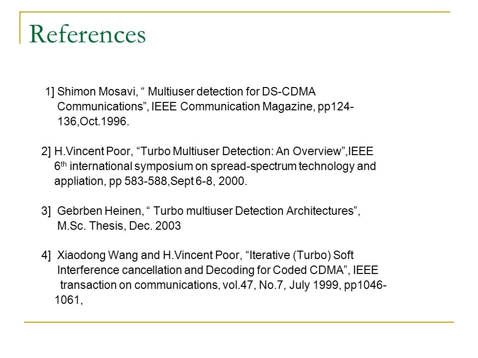 "References 1] Shimon Mosavi, "" Multiuser detection for DS-CDMA Communications"", IEEE Communication Magazine, pp124- 136,Oct.1996. 2] H.Vincent Poor, """
