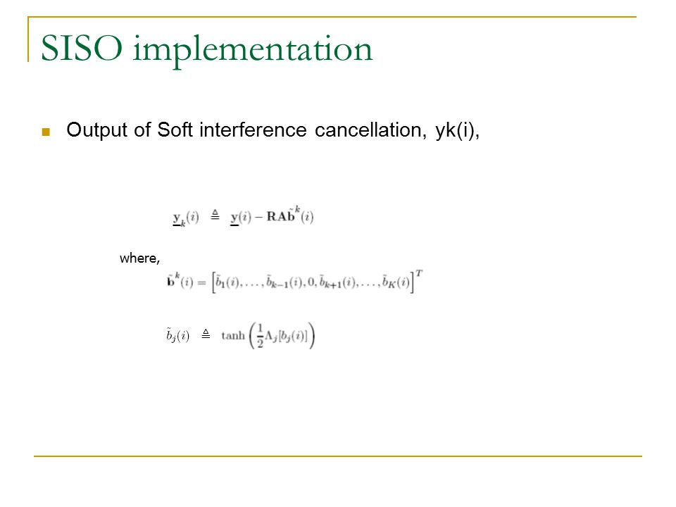 SISO implementation Output of Soft interference cancellation, yk(i), where,