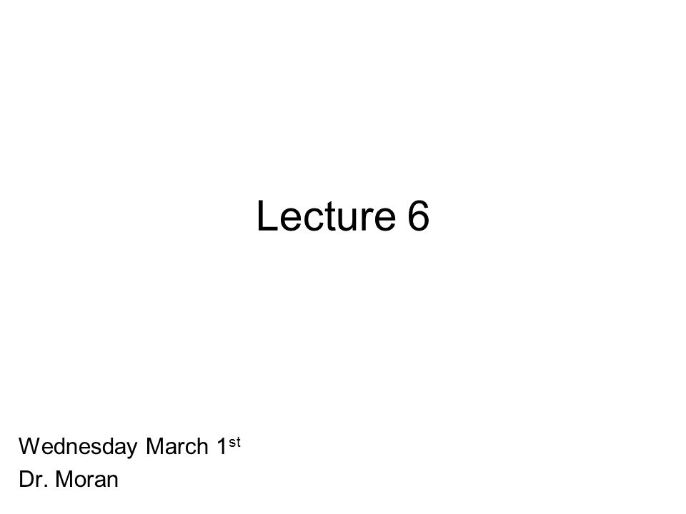 Lecture 6 Wednesday March 1 st Dr. Moran