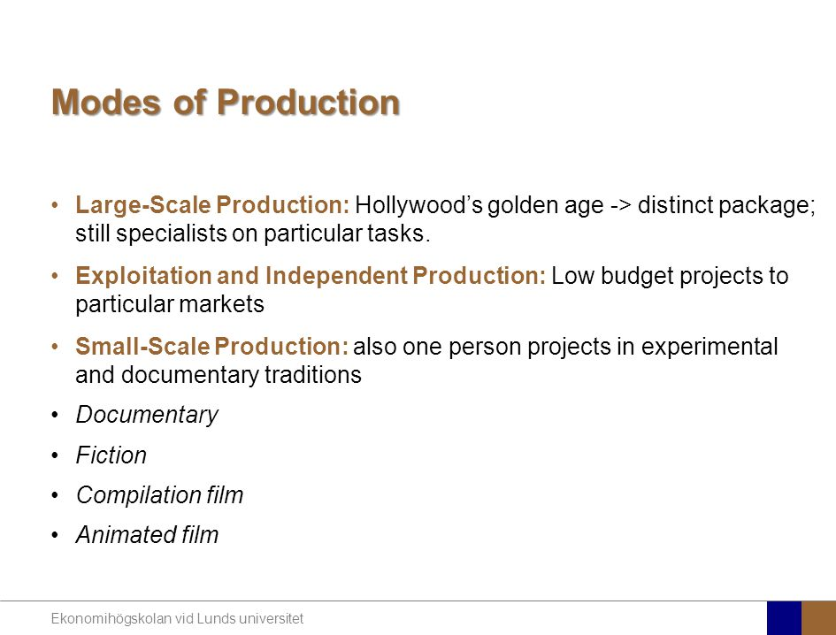 Ekonomihögskolan vid Lunds universitet Modes of Production Large-Scale Production: Hollywood's golden age -> distinct package; still specialists on particular tasks.