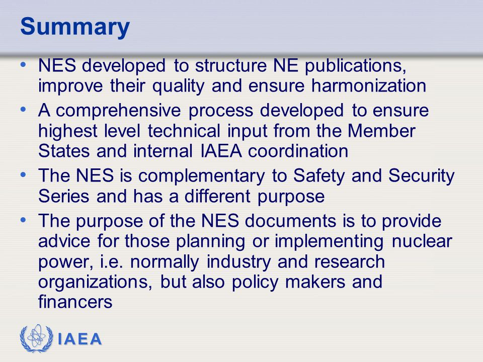 IAEA Summary NES developed to structure NE publications, improve their quality and ensure harmonization A comprehensive process developed to ensure hi
