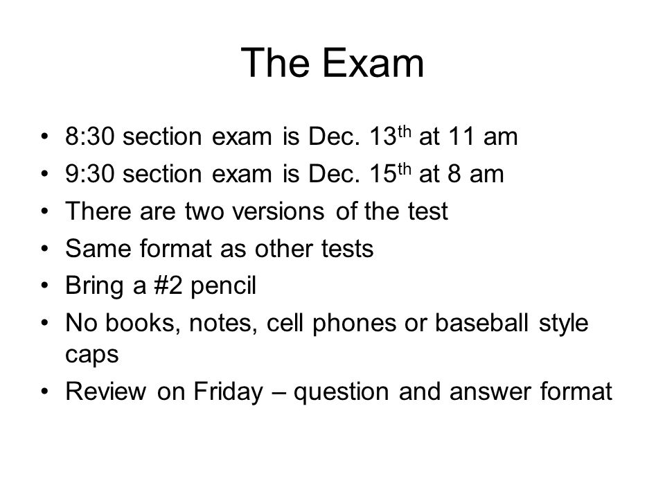 The Exam 8:30 section exam is Dec.13 th at 11 am 9:30 section exam is Dec.