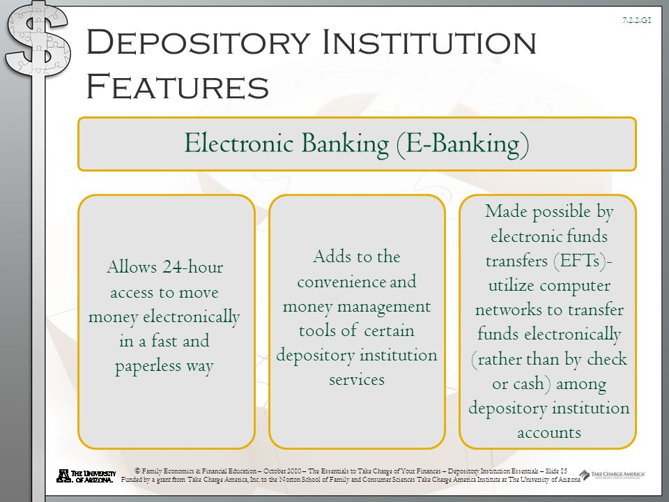 © Family Economics & Financial Education – October 2010 – The Essentials to Take Charge of Your Finances – Depository Institution Essentials – Slide 15 Funded by a grant from Take Charge America, Inc.