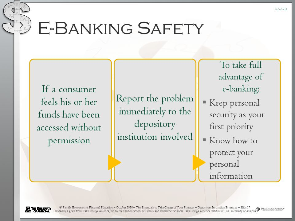 © Family Economics & Financial Education – October 2010 – The Essentials to Take Charge of Your Finances – Depository Institution Essentials – Slide 17 Funded by a grant from Take Charge America, Inc.