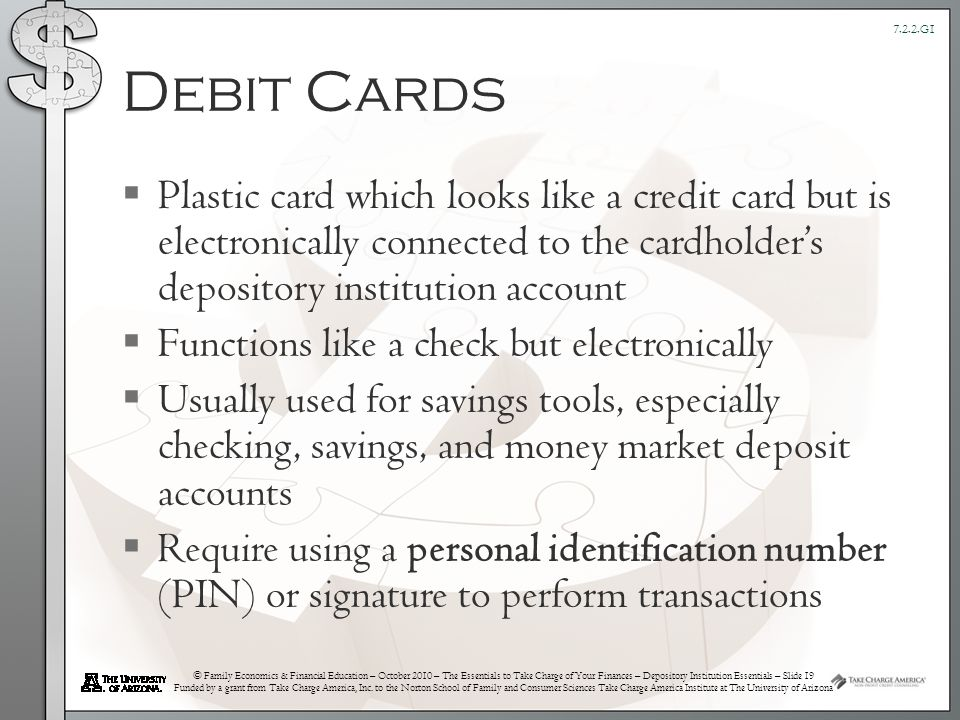 © Family Economics & Financial Education – October 2010 – The Essentials to Take Charge of Your Finances – Depository Institution Essentials – Slide 19 Funded by a grant from Take Charge America, Inc.