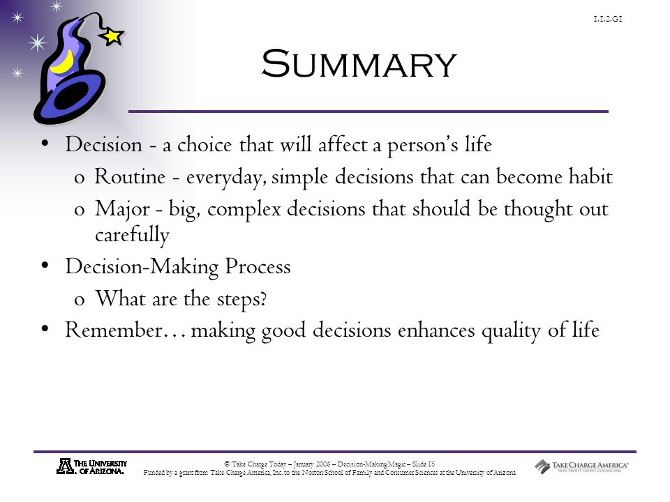 © Take Charge Today – January 2006 – Decision-Making Magic – Slide 15 Funded by a grant from Take Charge America, Inc.