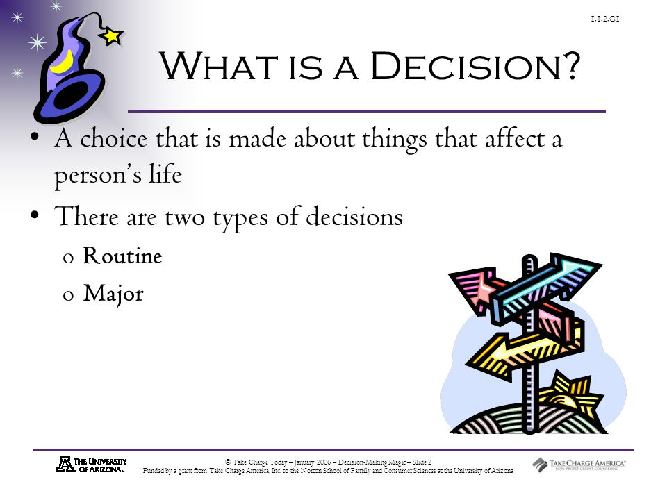 © Take Charge Today – January 2006 – Decision-Making Magic – Slide 3 Funded by a grant from Take Charge America, Inc.