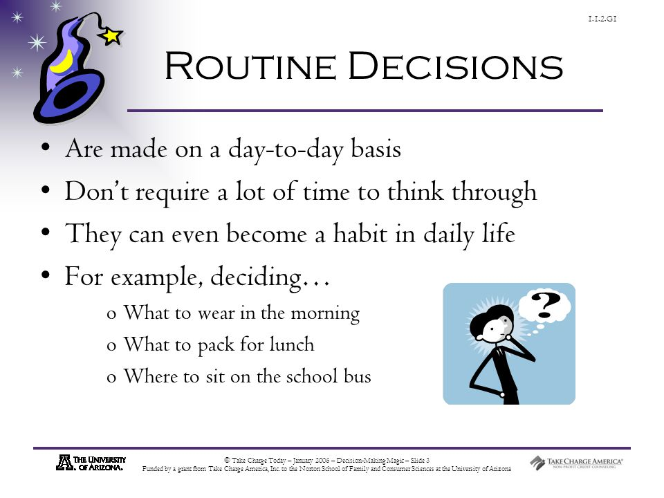 © Take Charge Today – January 2006 – Decision-Making Magic – Slide 14 Funded by a grant from Take Charge America, Inc.