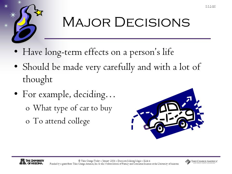 © Take Charge Today – January 2006 – Decision-Making Magic – Slide 4 Funded by a grant from Take Charge America, Inc.