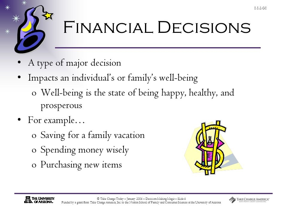 © Take Charge Today – January 2006 – Decision-Making Magic – Slide 6 Funded by a grant from Take Charge America, Inc.