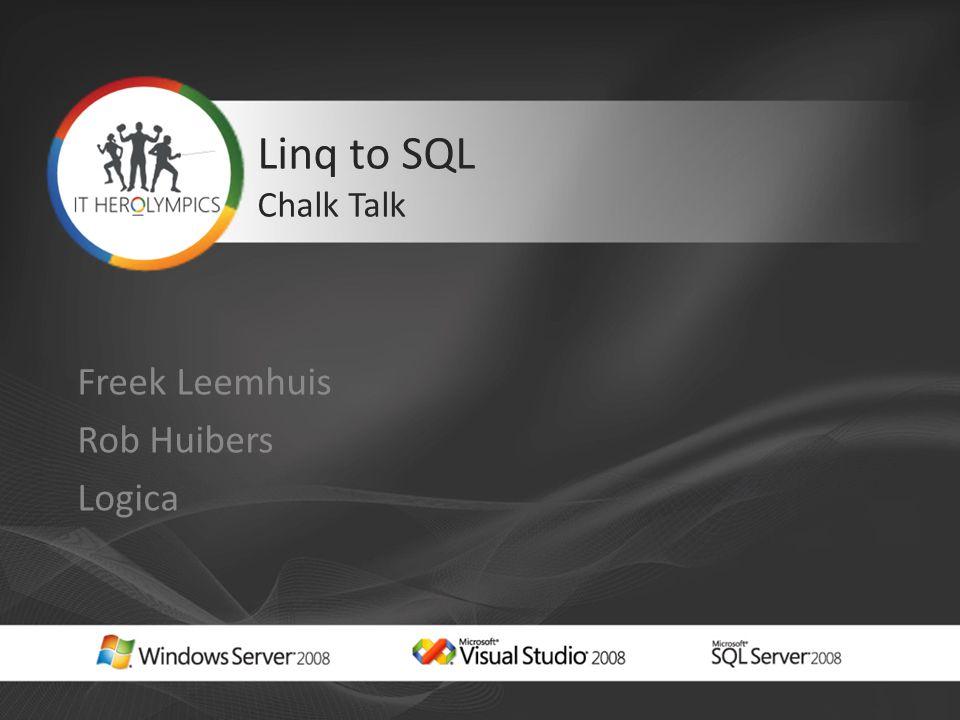 Linq to SQL Chalk Talk Freek Leemhuis Rob Huibers Logica