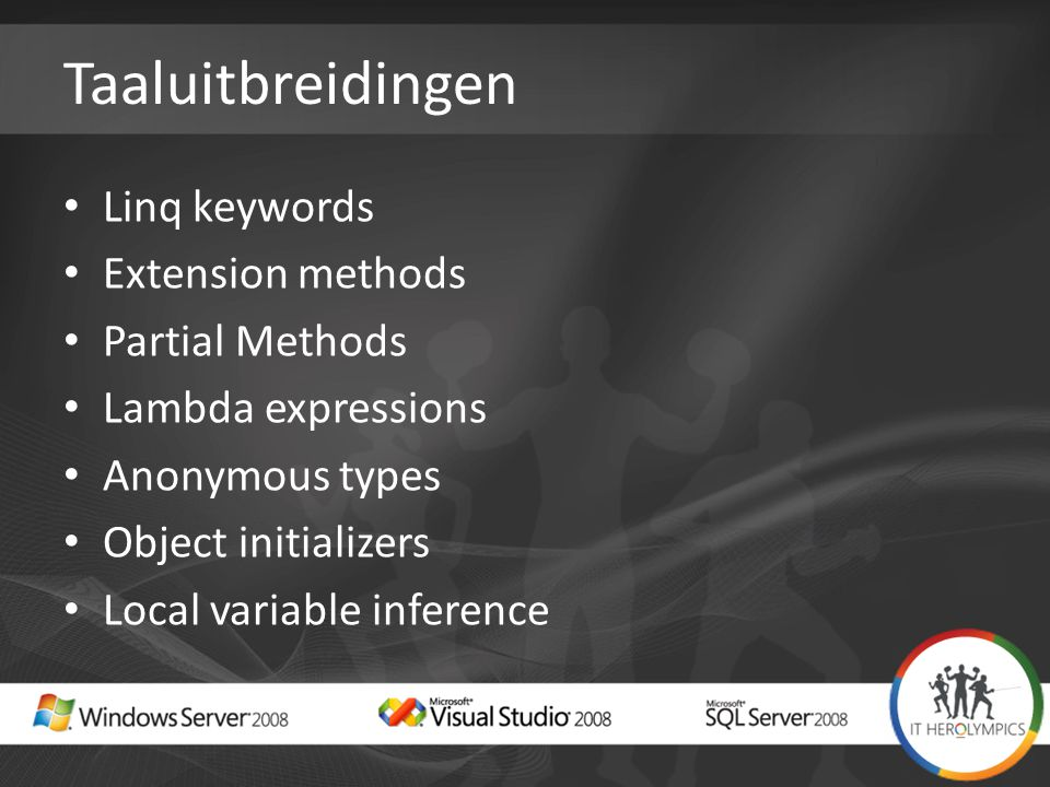 Taaluitbreidingen Linq keywords Extension methods Partial Methods Lambda expressions Anonymous types Object initializers Local variable inference