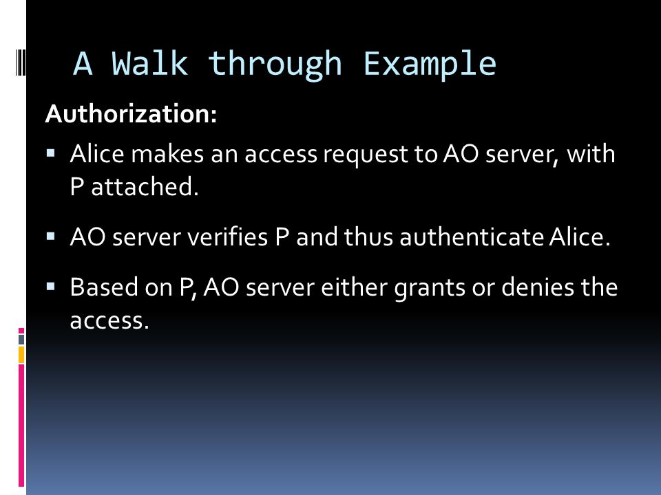 A Walk through Example Authorization:  Alice makes an access request to AO server, with P attached.
