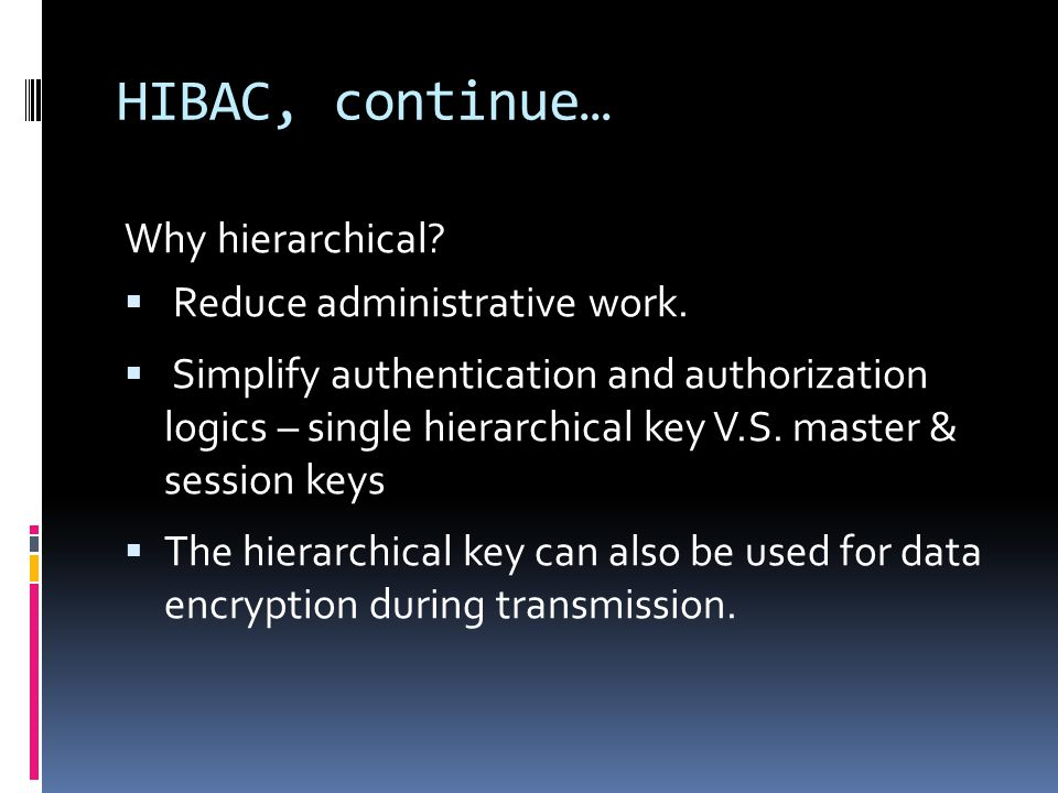HIBAC, continue… Why hierarchical. Reduce administrative work.