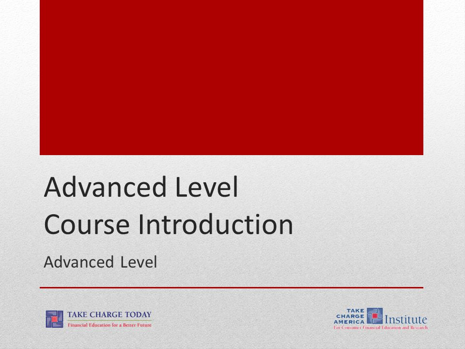 2.1.1.G1 © Take Charge Today – August 2013 – Advanced Level Course Introduction– Slide 2 Funded by a grant from Take Charge America, Inc.