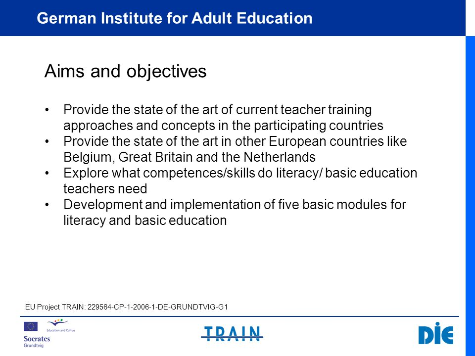 German Institute for Adult Education Impact of the project Improving the qualification of adult education trainers in Europe (literacy and basic education) Contribution to quality improvement Promoting professionalization of practitioners Elevating the quality of literacy and basic education courses Awareness raising for new aspects and findings in the practice of training Getting an overview on current teacher training approaches and different frameworks and conditions across Europe.