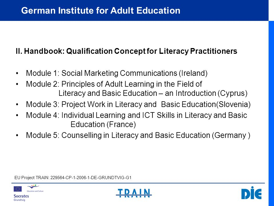 German Institute for Adult Education Content and Structure: Description of the target group Aims and objectives Rationale Description of content Methodological and didactical aspects/considerations Key learning points and recommendations Timed agenda Detailed work plan EU Project TRAIN: 229564-CP-1-2006-1-DE-GRUNDTVIG-G1