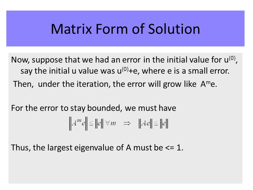 Now, suppose that we had an error in the initial value for u (0), say the initial u value was u (0) +e, where e is a small error. Then, under the iter