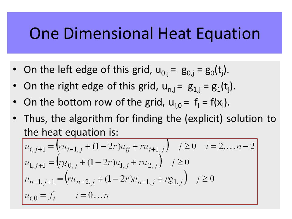 function z = simpleHeat(f, g0, g1, T, n, m, c) %Simple Explicit solution of heat equation h = 1/n; k = T/m; r = c*k/h^2; % Constants x = 0:h:1; t = 0:k:T; % x and t vectors % Boundary conditions u(1:n+1, 1) = f(x) ; % Transpose, since it's a row vector u(1, 1:m+1) = g0(t); u(n+1, 1:m+1) = g1(t); % compute solution forward in time for j = 1:m u(2:n,j+1) = r*u(1:n-1,j) + (1-2*r)*u(2:n,j) + r*u(3:n+1,j); end z=u ; mesh(x,t,z); % plot solution in 3-d end Matlab Implementation