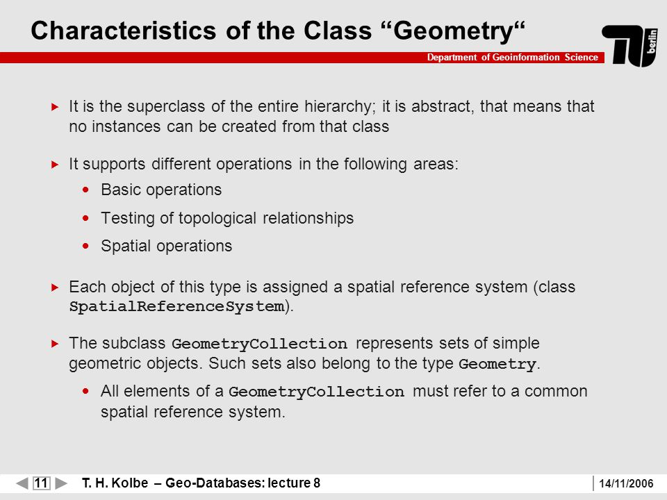 """11 T. H. Kolbe – Geo-Databases: lecture 8 Department of Geoinformation Science 14/11/2006 Characteristics of the Class """"Geometry""""  It is the supercla"""