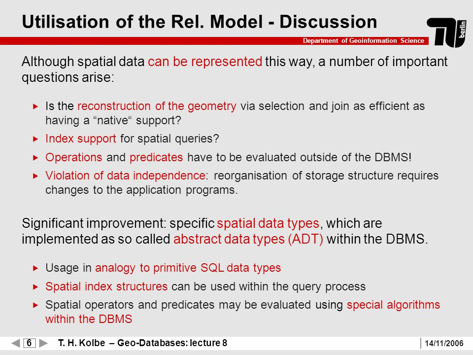 6 T. H. Kolbe – Geo-Databases: lecture 8 Department of Geoinformation Science 14/11/2006 Utilisation of the Rel. Model - Discussion Although spatial d