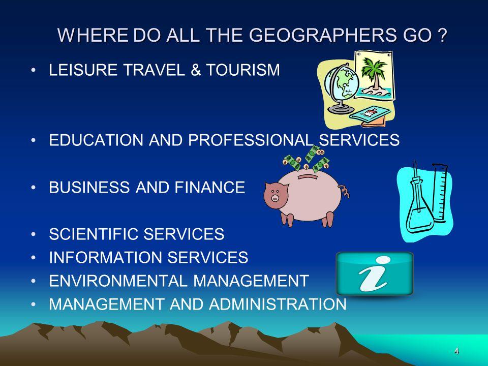 4 WHERE DO ALL THE GEOGRAPHERS GO .