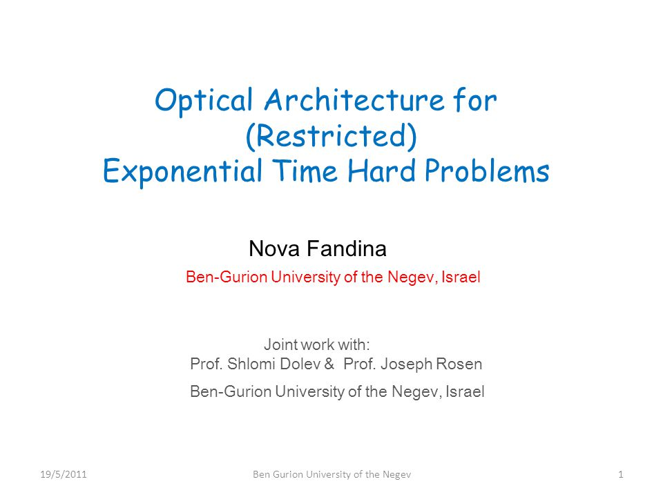 Optical Architecture for (Restricted) Exponential Time Hard Problems Nova Fandina Ben-Gurion University of the Negev, Israel Joint work with: Prof.