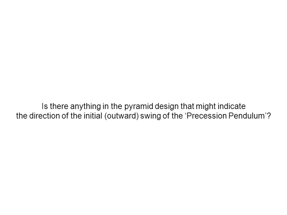 Is there anything in the pyramid design that might indicate the direction of the initial (outward) swing of the 'Precession Pendulum'?