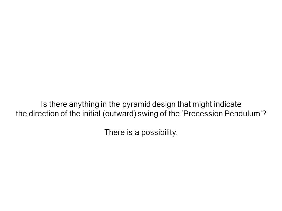Is there anything in the pyramid design that might indicate the direction of the initial (outward) swing of the 'Precession Pendulum'? There is a poss