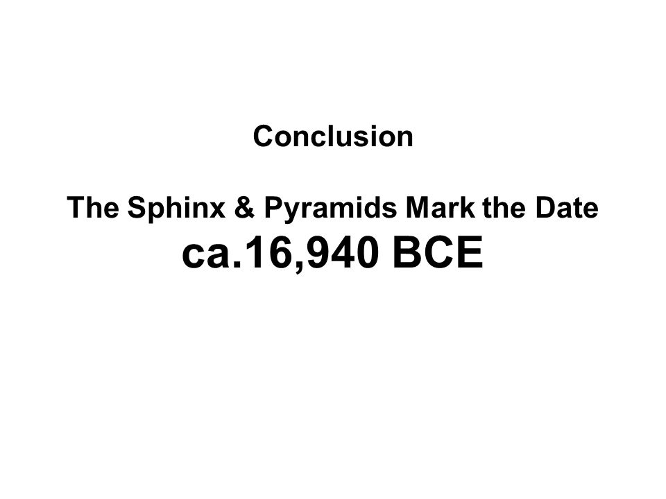 Conclusion The Sphinx & Pyramids Mark the Date ca.16,940 BCE