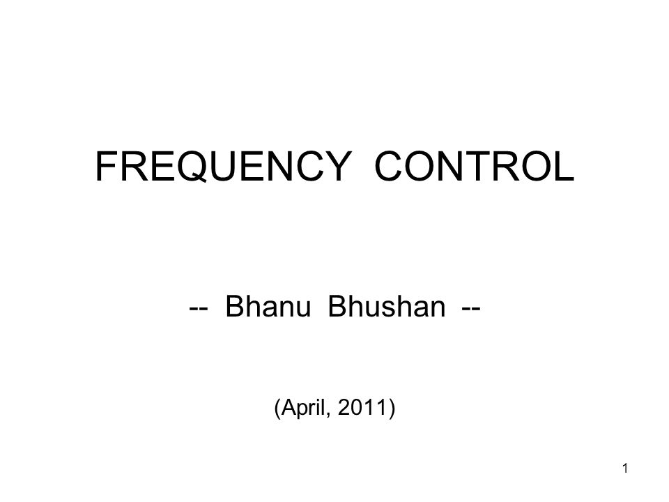 1 FREQUENCY CONTROL -- Bhanu Bhushan -- (April, 2011)