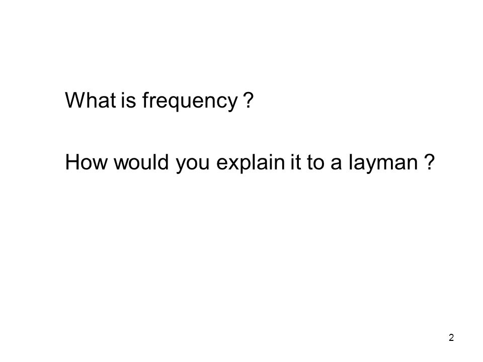 2 What is frequency How would you explain it to a layman