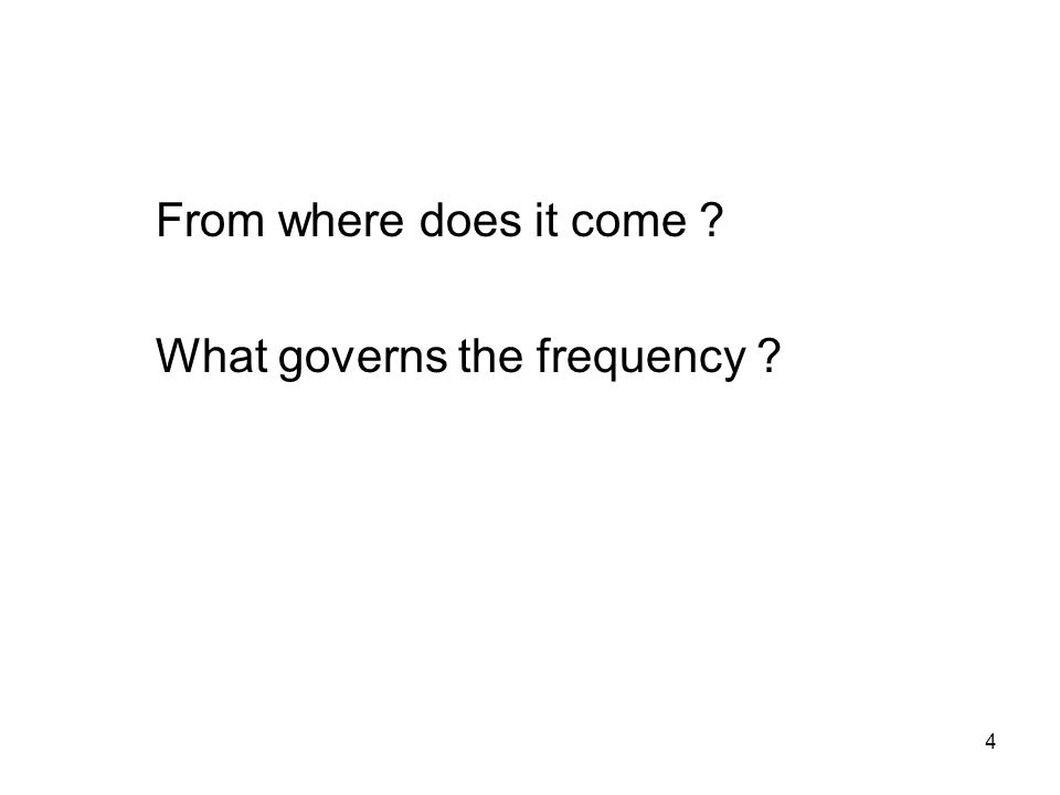 4 From where does it come What governs the frequency