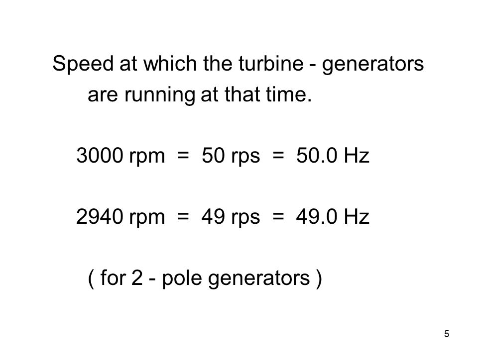 5 Speed at which the turbine - generators are running at that time.