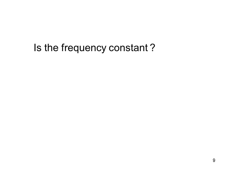 9 Is the frequency constant
