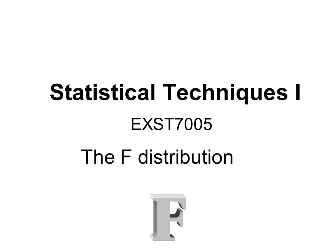 Statistical Techniques I EXST7005 The F distribution