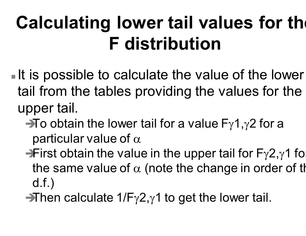 n It is possible to calculate the value of the lower tail from the tables providing the values for the upper tail.  To obtain the lower tail for a va