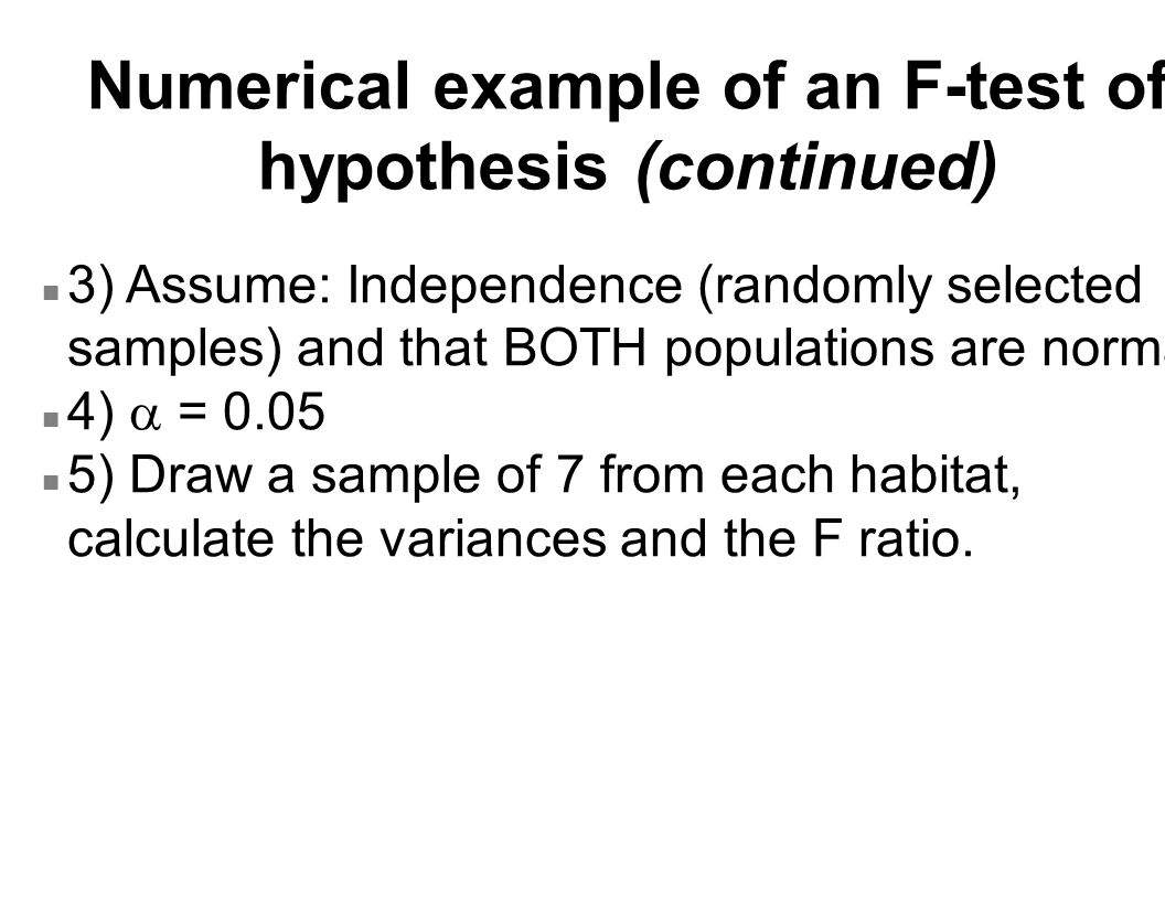 Numerical example of an F-test of hypothesis (continued) n 3) Assume: Independence (randomly selected samples) and that BOTH populations are normal 4)